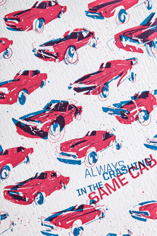 ALWAYS CRASHING IN THE SAME CAR - Letterpress Art Print